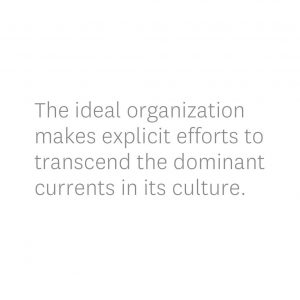 Quote that reads: The ideal organization makes explicit efforts to transcend the dominant currents in its culture.