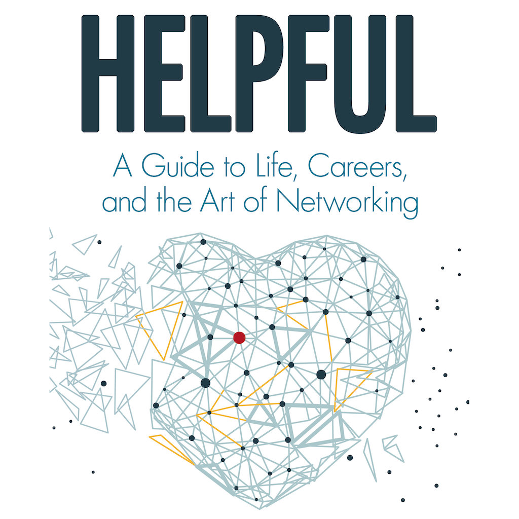 Cover art for Helpful: A Guide to Life, Careers, and the Art of Networking