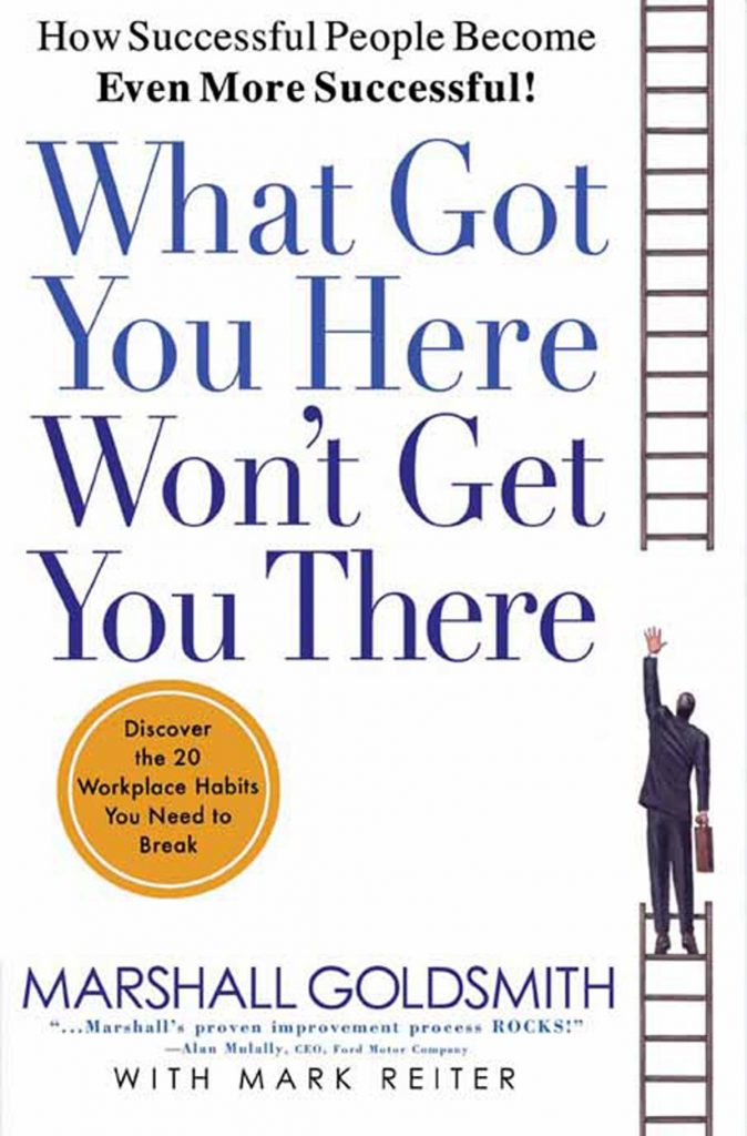 """Cover of Marshall Goldsmith's book """"What Got You Here Won't Get You There"""""""