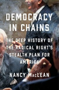 Cover for Democracy in Chaings: The Deep History of the Radical Right's Stealth Plan for America, by Nancy MacLean